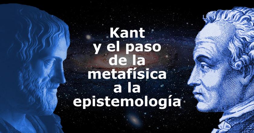 Kant y el paso de la metafisica a la epistemologia