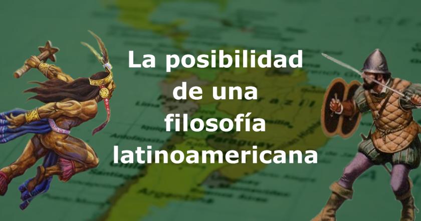 La posibilidad de la filosofía latinoamericana
