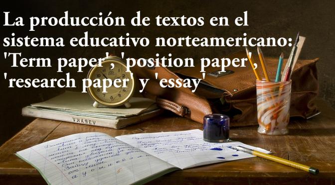 La producción de textos en el sistema educativo norteamericano: 'Term paper', 'position paper', 'research paper' y 'essay'